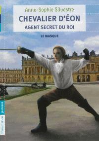 Chevalier d'Eon, agent secret du roi. Volume 1, Le masque