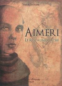 Aimeri. Volume 3, Aimeri & le royaume caché