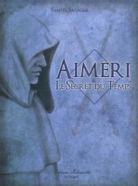 Aimeri. Volume 1, Aimeri & le secret du temps