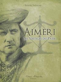 Aimeri. Volume 5, Aimeri & les vestiges du passé