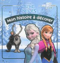 La reine des neiges : mon histoire à décorer : avec des stickers en or