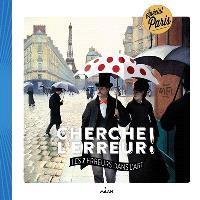 Cherche l'erreur ! : les 7 erreurs dans l'art : spécial Paris
