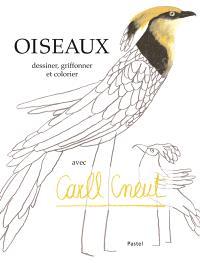 Oiseaux : dessiner, griffonner, et colorier avec Carll Cneut