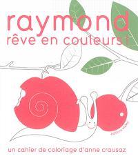 Raymond rêve en couleurs !