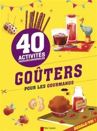 Goûters pour les gourmands : 40 activités faciles & originales