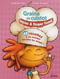 Graine de cuistot : tapas & finger food : 48 recettes à ne manger qu'avec les doigts !