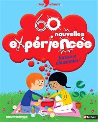 60 nouvelles expériences, faciles et amusantes !