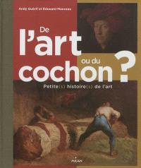 De l'art ou du cochon ? : petite(s) histoire(s) de l'art