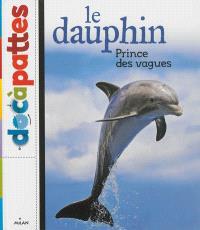 Le dauphin : prince des vagues