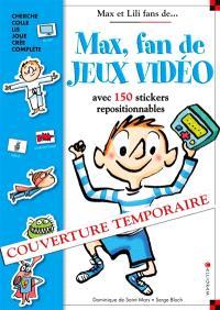 Max, fan de jeux vidéo : avec 100 stickers repositionnables