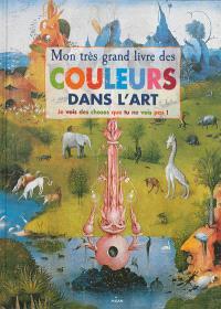 Mon très grand livre des couleurs dans l'art : je vois des choses que tu ne vois pas !
