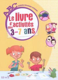 Le livre d'activités des 3-7 ans : abc, activités, bricolages, créations