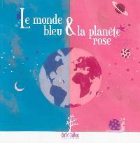 Le monde bleu & la planète rose
