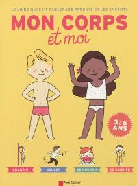 Mon corps et moi : le livre qui fait parler les parents et les enfants : 3 à 6 ans