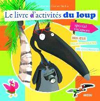 Le livre d'activités du Loup, spécial vacances : des jeux, des autocollants, des coloriages