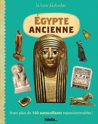 Egypte ancienne : avec plus de 150 autocollants repositionnables !
