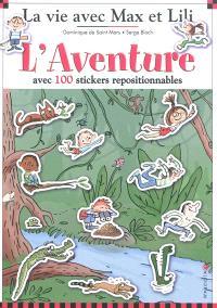 La vie avec Max et Lili. Volume 8, L'aventure : avec 100 stickers repositionnables