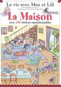 La vie avec Max et Lili, La maison : avec 100 stickers repositionnables