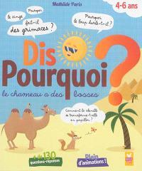 Dis pourquoi le chameau a des bosses ? : + de 130 questions-réponses : 4-6 ans