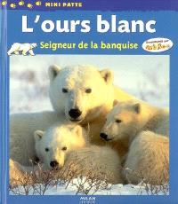 L'ours blanc : seigneur de la banquise