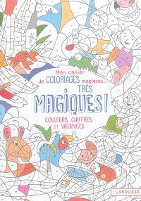 Mon cahier de coloriages magiques... très magiques ! : couleurs, chiffres et vacances