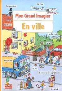 Mon grand imagier. Volume 2, En ville