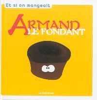 Armand le fondant : la recette 100% facile