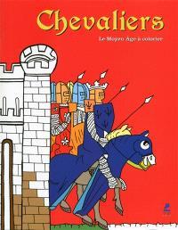 Chevaliers : le Moyen Age à colorier