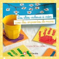 Des idées cadeaux à créer avec des empreintes de mains : 30 réalisations à faire par les enfants