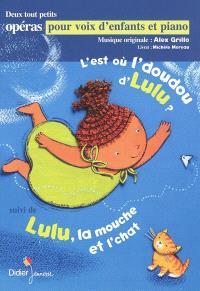 L'est où l'doudou d'Lulu ?; Suivi de Lulu, la mouche et l'chat : deux tout petits opéras pour voix d'enfants et piano