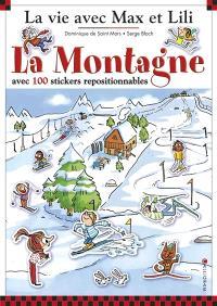 La vie avec Max et Lili. Volume 10, La montagne : avec 100 stickers repositionnables