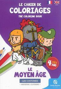 Le cahier de coloriages : le Moyen Age : les costumes = The coloring book : medieval clothing