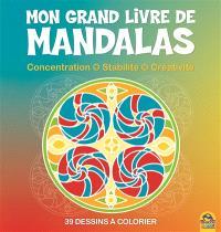 Mon grand livre des mandalas : concentration, stabilité, créativité : 39 dessins à colorier