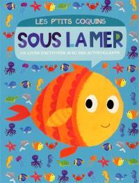 Sous la mer : un livre d'activités avec des autocollants