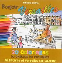 Bonjour Versailles : 20 coloriages du château de Versailles = Bonjour Versailles : 20 pictures of Versailles for coloring