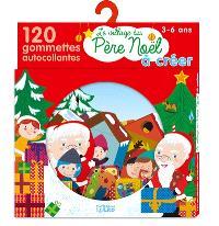 Le village du Père Noël à créer : 120 gommettes autocollantes : 3-6 ans