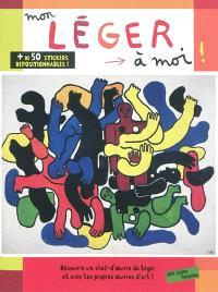 Mon Léger à moi ! : découvre un chef-d'oeuvre de Léger et crée tes propres oeuvres d'art !