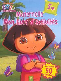 Dora l'exploratrice : Maternelle, mon livre d'activités