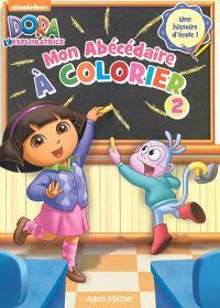 Dora l'exploratrice, mon abécédaire à colorier 2 : une histoire d'école !