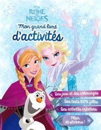 La reine des neiges : mon grand livre d'activités : des jeux et des coloriages, des tests 100 % filles, des activités créatives, plein de stickers !