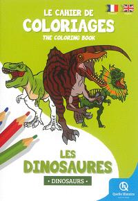 Le cahier de coloriages : les dinosaures = The coloring book : dinosaurs