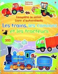 Les trains, les camions et les tracteurs : complète la scène : livre d'autocollants
