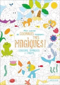 Mon cahier de coloriages magiques... très magiques ! : couleurs, symboles et fruits