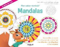 Mon cahier récréatif : mandalas : des manadalas à colorier et à créer pour aider votre enfant à se détendre, à se rééquilibrer et à se recentrer