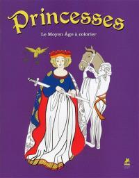 Princesses : le Moyen Age à colorier