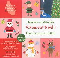 Vivement Noël ! : chansons et mélodies pour les petites oreilles