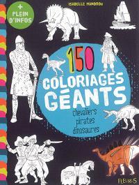 150 coloriages géants : chevaliers, pirates, dinosaures
