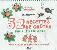 52 recettes de goûter pour les enfants : petit atelier de création culinaire : les meilleures recettes du magazine Toboggan