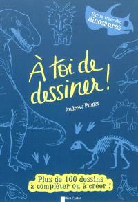 A toi de dessiner !, Sur la trace des dinosaures : plus de 100 dessins à compléter ou à créer !