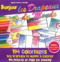 Bonjour les drapeaux du monde : 194 coloriages des drapeaux du monde à colorier = Bonjour les drapeaux du monde : 194 pictures of flags for coloring